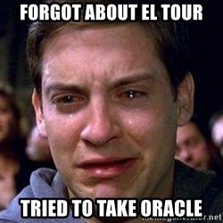 spiderman cry - Forgot about El Tour tried to take oracle