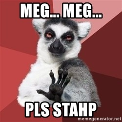 Chill Out Lemur - meg... meg... pls stahp