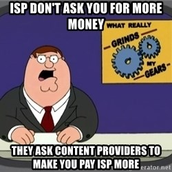 What really grinds my gears - ISP don't ask you for more money They ask Content providers to make you pay ISP more