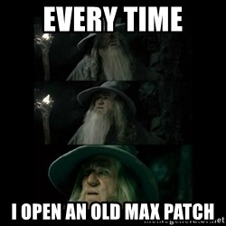 Confused Gandalf - Every time I open an old max patch