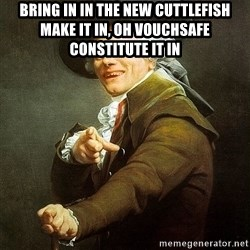 Ducreux - Bring in in the new cuttlefish  Make it in, oh vouchsafe constitute it in