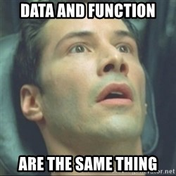 i know kung fu - Data and function Are the same thing