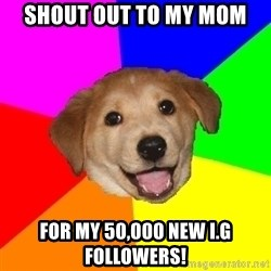 Advice Dog - Shout out to my mom For my 50,000 new i.g followers!