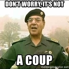Baghdad Bob - don't worry, It's not a coup