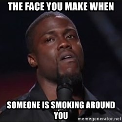 Kevin Hart Face - The face you make when someone is smoking around you