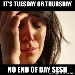 crying girl sad - It's Tuesday or Thursday No end of day sesh