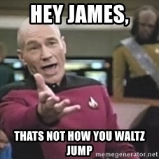 Captain Picard - Hey james, Thats not how you waltz jump