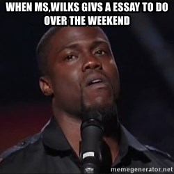 Kevin Hart Face - When ms,wilks givs a essay to do over the weekend