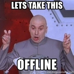 Dr. Evil Air Quotes - Lets take this Offline