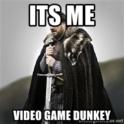 Game of Thrones - its me  video game dunkey