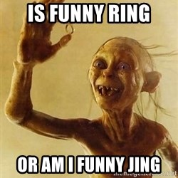 Gollum with ring - is funny ring or am i funny jing