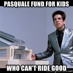 Zoolander for Ants - Pasquale fund for kids Who can't ride good