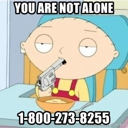 Suicide Stewie - you are not alone 1-800-273-8255