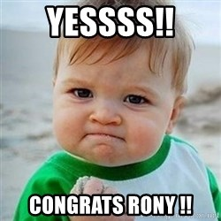 Victory Baby - YESSSS!!  CONGRATS RONY !!