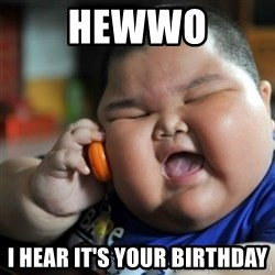 fat chinese kid - Hewwo I hear it's your birthday