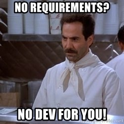 soup nazi - No requirements? NO DEV FOR YOU!
