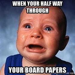 Crying Baby - when your half way through your board papers