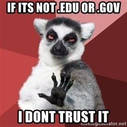 Chill Out Lemur - if its not .edu or .gov i dont trust it