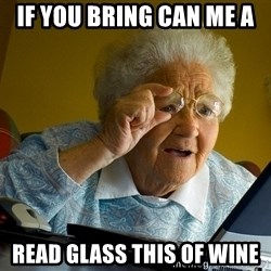 Internet Grandma Surprise - if you bring can me a  read glass this of wine