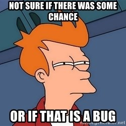 Futurama Fry - not sure if there was some chance or if that is a bug