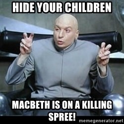 dr. evil quotation marks - hide your children  macbeth is on a killing spree!