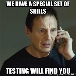 taken meme - we have a special set of skills testing will find you