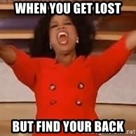 giving oprah - when you get lost but find your back