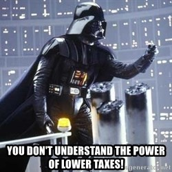 Darth Vader Shaking Fist - you don't understand the power of lower taxes!