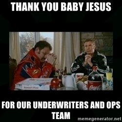 Dear lord baby jesus - Thank You Baby Jesus For our underwriters and ops team