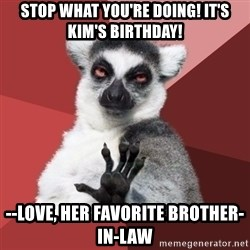 Chill Out Lemur - STOP what you're doing! it's kim's birthday! --love, her favorite brother-in-law