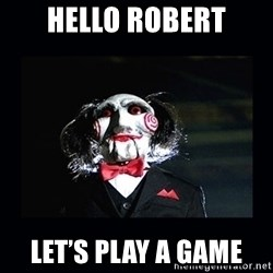 saw jigsaw meme - Hello robert Let's play a game