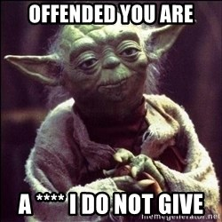 Advice Yoda - Offended you are A **** I do not give