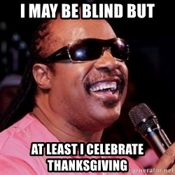 stevie wonder - i may be blind but at least i celebrate thanksgiving
