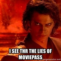 Anakin Skywalker - I see thr the lies of MoviePass