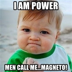 Victory Baby - I Am power Men call me...magneto!