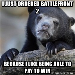 Confession Bear - I just ordered battlefront 2 Because I like being able to pay to win
