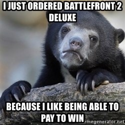 Confession Bear - I just ordered battlefront 2 deluxe Because I like being able to pay to win