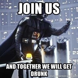 Darth Vader Shaking Fist - Join us And together we will GeT drunk