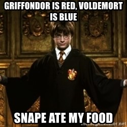 Harry Potter Come At Me Bro - Griffondor is red, Voldemort is blue Snape ate my food