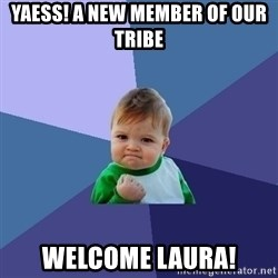 Success Kid - Yaess! a new member of our tribe Welcome laura!