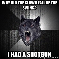 Insanity Wolf - Why did the clown fall of the swing? I had a shotgun