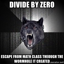 Insanity Wolf - Divide by zero Escape from math class theough the wormhole it created