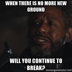 Saw Gerrera - When there is no more new ground Will you continue to break?