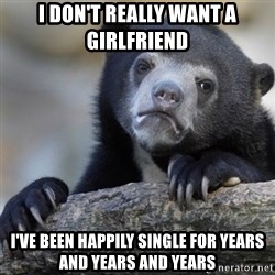 Confession Bear - I don't really want a girlfriend I've been happily single for years and years and years