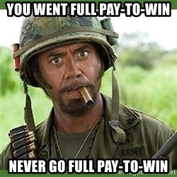went full retard - You went full pay-to-win never go full pay-to-win