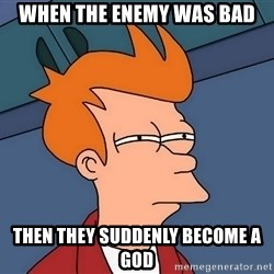 Futurama Fry - when the enemy was bad then they suddenly become a god