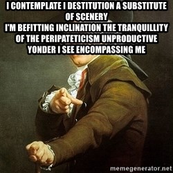Ducreux - I contemplate I destitution a substitute of scenery  I'm befitting inclination the tranquillity of the peripateticism unproductive yonder I see encompassing me