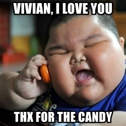 fat chinese kid - VIVian, i love you Thx for the candy