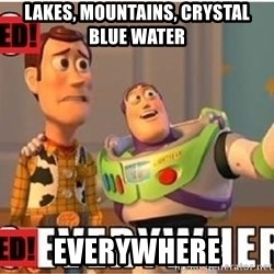 Toy Story Everywhere - Lakes, mountains, crystal blue water Everywhere