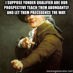 Ducreux - I suppose yonder qualifier are our prospective Teach them abundantly and let them precedence the way.